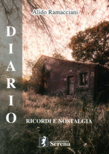 Diario. Ricordi e nostalgia - Alido Ramacciani |