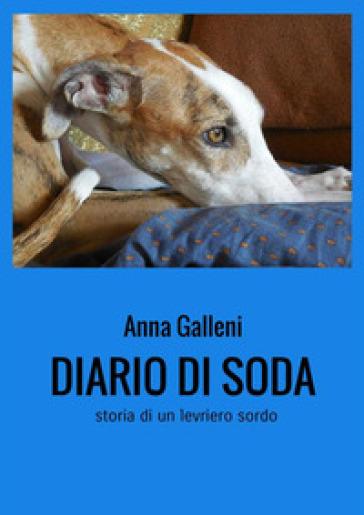 Diario di Soda. Storia di un levriero sordo - Anna Galleni |
