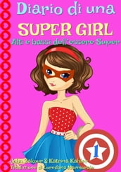 Diario di una Super Girl Libro 1 Alti e bassi dell essere Super