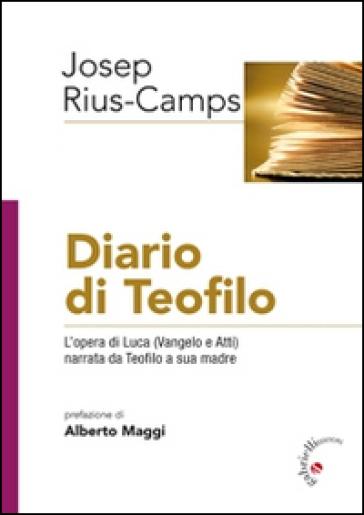 Diario di Teofilo. L'opera di Luca (Vangelo e Atti) narrata da Teofilo a sua madre - Josep Rius-Camps |