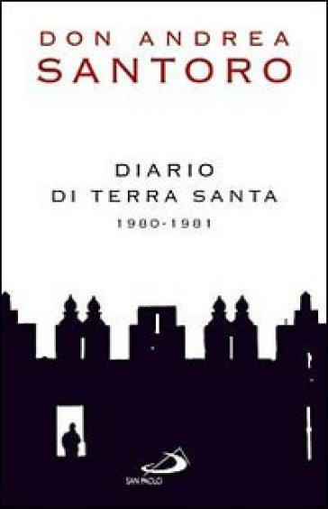 Diario di Terra Santa 1980-1981 - Andrea Santoro  