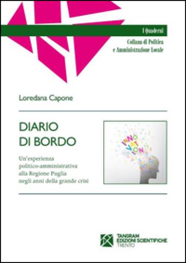 Diario di bordo. Un'esprienza politico-amministrativa alla regione Puglia negli anni della grande crisi - Loredana Capone |