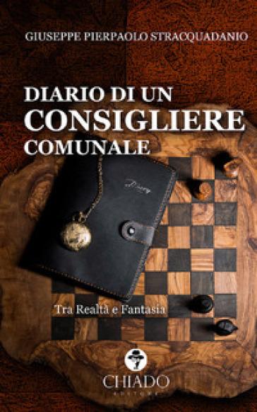 Diario di un consigliere comunale. Tra realtà e fantasia - Giuseppe Pierpaolo Stracquadanio | Kritjur.org