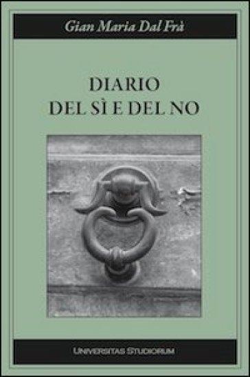 Diario del sì e del no - G. Maria Dal Frà |