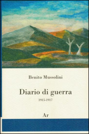 Diario di guerra 1915-1917 - Benito Mussolini  