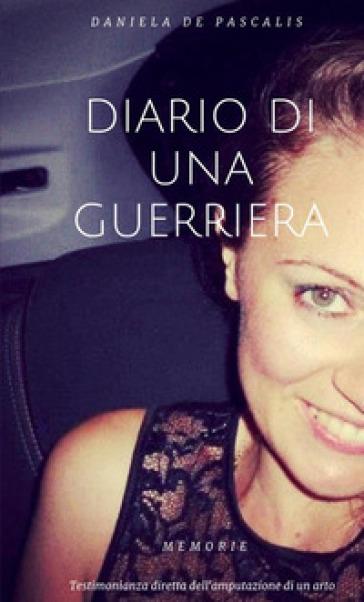 Diario di una guerriera - Daniela De Pascalis |