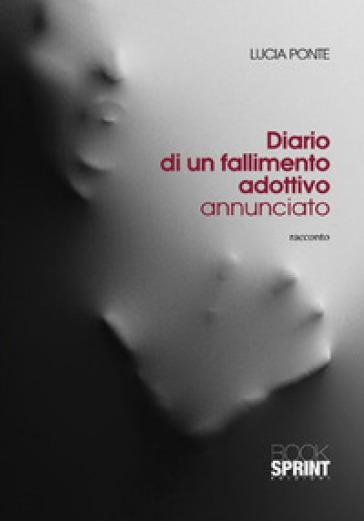 Diario di un fallimento adottivo annunciato - Lucia Ponte  