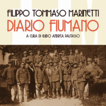 Diario fiumano. Il sogno incandescente di Marinetti e dei futuristi a Fiume - Filippo Tommaso Marinetti | Thecosgala.com
