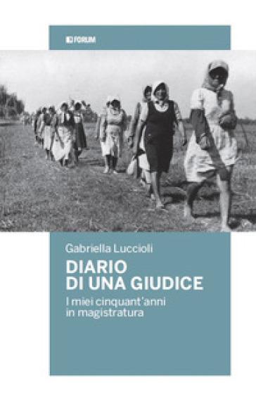 Diario di una giudice. I miei cinquant'anni in magistratura - Gabriella Luccioli   Thecosgala.com