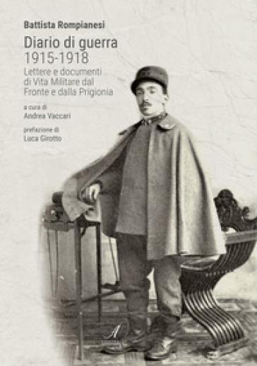 Diario di guerra 1915-1918. Lettere e documenti di vita militare dal fronte e dalla prigionia - Battista Rompianesi | Kritjur.org