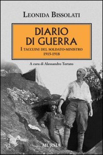 Diario di guerra. I taccuini del soldato-ministro 1915-1918 - Leonida Bissolati  