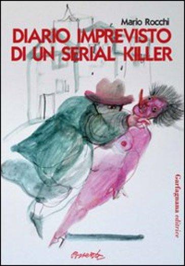 Diario imprevisto di un serial killer - Mario Rocchi |