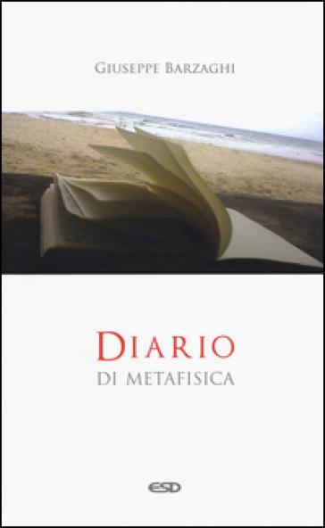 Diario di metafisica. Concetti e digressioni sul senso dell'essere - Giuseppe Barzaghi pdf epub