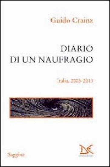 Diario di un naufragio. Italia 2003-2013 - Guido Crainz |