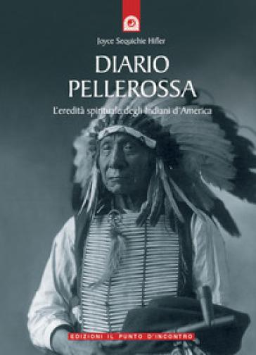 Diario pellerossa. L'eredità spirituale degli indiani d'America - Joyce Sequichie Hifler  