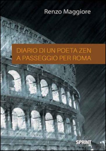 Diario di un poeta Zen a passaggio per Roma - Renzo Maggiore | Kritjur.org