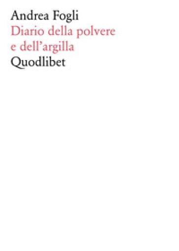 Diario della polvere e dell'argilla - Andrea Fogli |