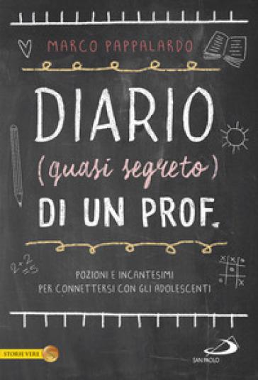 Diario (quasi segreto) di un prof. Pozioni e incantesimi per connettersi con gli adolescenti a scuola - Marco Pappalardo |