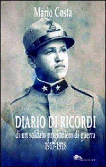 Diario di ricordi di un soldato prigioniero di guerra 1917-1918 - Mario Costa |