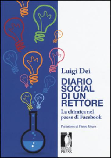 Diario social di un rettore. La chimica nel paese di Facebook - Luigi Dei | Ericsfund.org