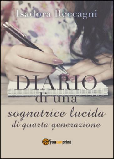 Diario di una sognatrice lucida di quarta generazione - Isadora Reccagni |