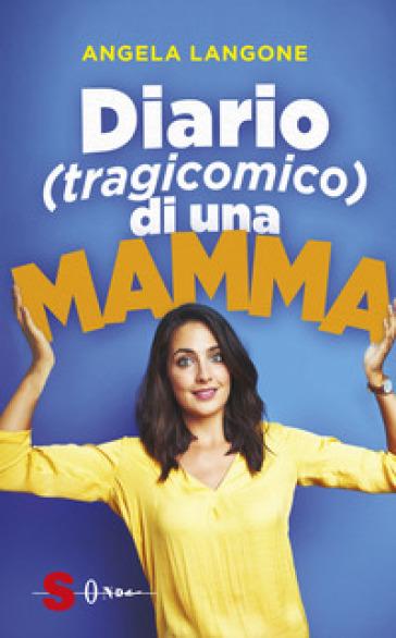 Diario (tragicomico) di una mamma - Angela Langone pdf epub