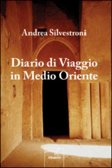 Diario di viaggio in Medio Oriente - Andrea Silvestroni |