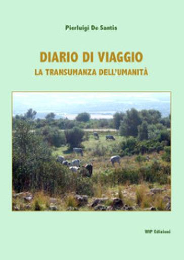 Diario di viaggio. La transumanza dell'umanità - Pierluigi De Santis |
