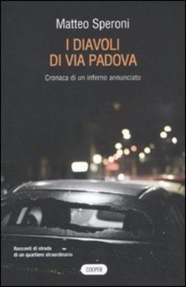 Diavoli di via Padova. Cronaca di un inferno annunciato (I) - Matteo Speroni |