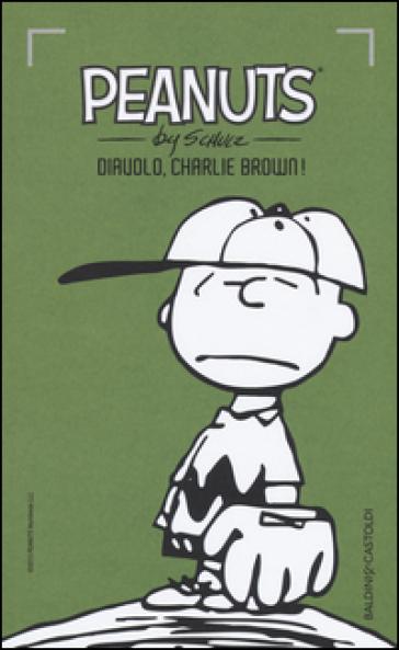 Diavolo, Charlie Brown!. 5. - Charles Monroe Schulz | Thecosgala.com
