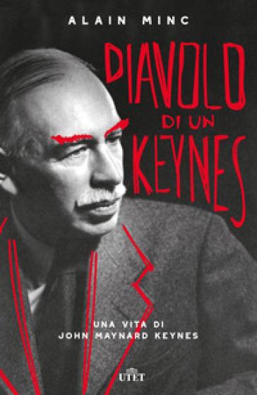 Diavolo di un Keynes. Una vita di John Maynard Keynes - Alain Minc | Thecosgala.com