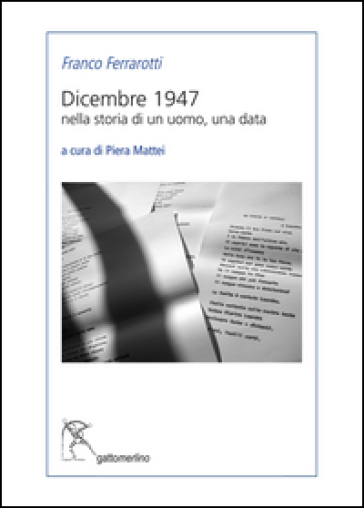 Dicembre 1947. Nella storia di un uomo, una data - Franco Ferrarotti  