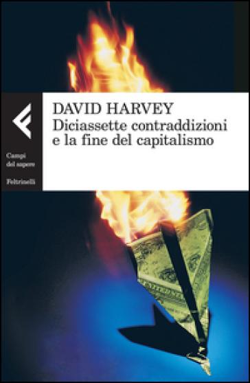 Diciassette contraddizioni e la fine del capitalismo - David Harvey |