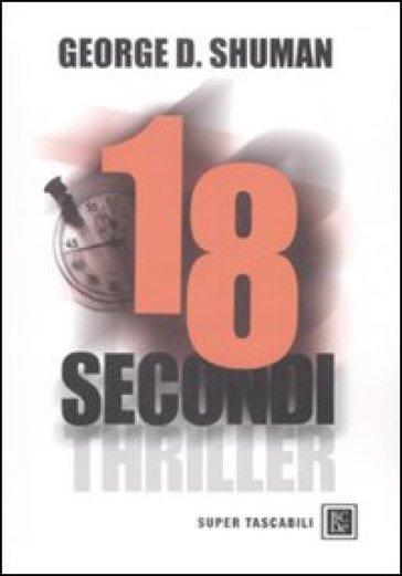 Diciotto secondi - George D. Shuman  