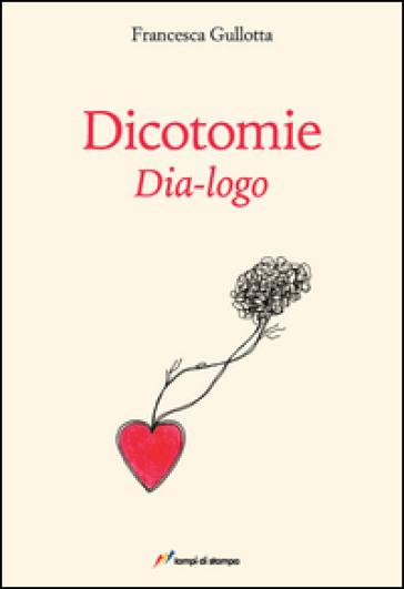 Dicotomie. Dia-logo - Francesca Gullotta  