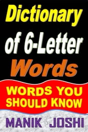 Dictionary of 6-Letter Words: Words You Should Know
