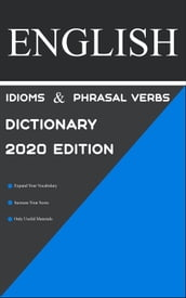 Dictionary of English Idioms, Phrasal Verbs, and Phrases 2020 Edition
