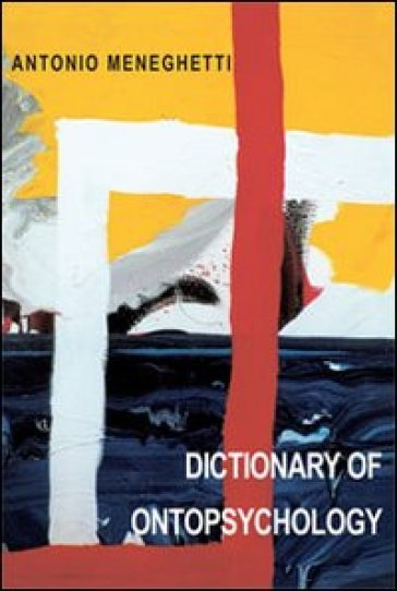 Dictionary of ontopsychology - Antonio Meneghetti |