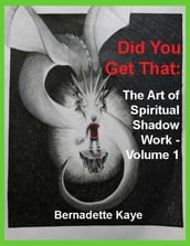 Did You Get That: The Art of Spiritual Shadow Work - Volume 1
