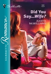 Did You Say...Wife? (Mills & Boon Silhouette)
