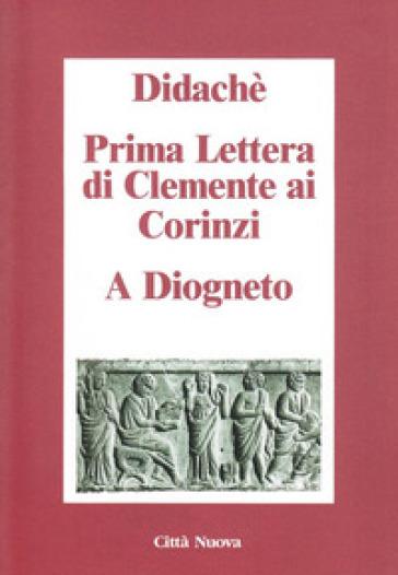 Didaché-Prima lettera di Clemente ai Corinzi-A Diogneto - Anonimo   Rochesterscifianimecon.com