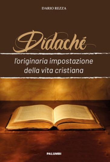 Didaché. L'originaria impostazione della vita cristiana - Dario Rezza | Jonathanterrington.com