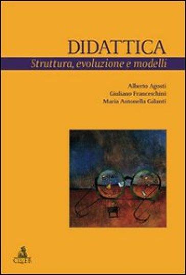 Didattica. Struttura, evoluzione e modelli - Alberto Agosti |