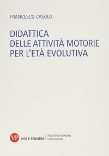 Didattica delle attività motorie per l'età evolutiva - Francesco Casolo pdf epub
