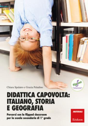 Didattica capovolta: italiano, storia e geografia. Percorsi con la flipped classroom per la scuola secondaria di 1º grado. Con aggiornamento online - Chiara Spalatro |
