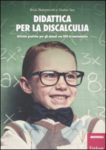 Didattica per la discalculia. Attività pratiche per gli alunni con DSA in matematica - Brian Butterworth |