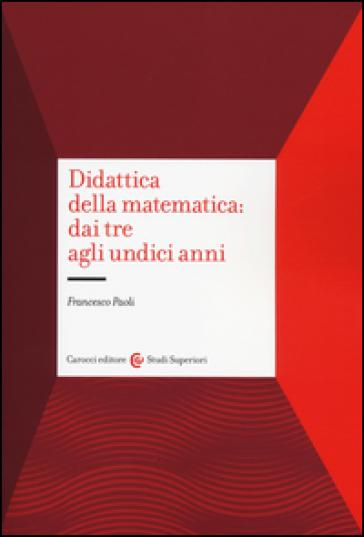 Didattica della matematica: dai tre agli undici anni - Francesco Paoli | Jonathanterrington.com