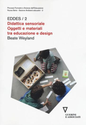 Didattica sensoriale. Oggetti e materiali tra educazione e design. EDDES/2 - Beate Weyland | Ericsfund.org