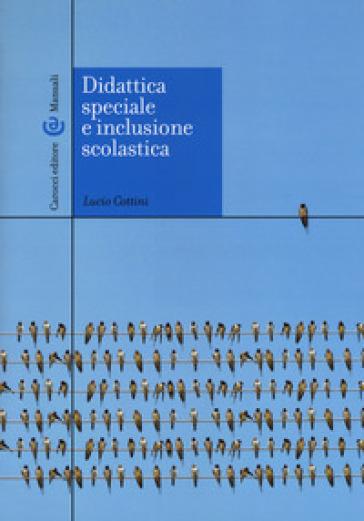 Didattica speciale e inclusione scolastica - Lucio Cottini | Thecosgala.com
