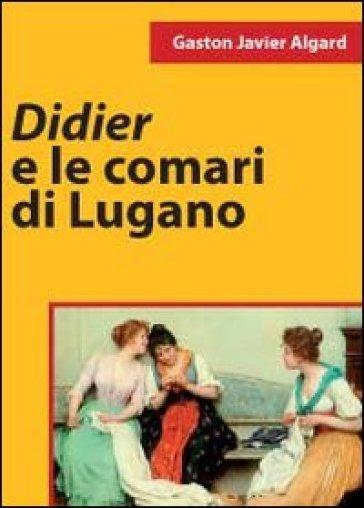 Didier e le comari di Lugano - Gaston Javier Algard  
